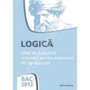 Bacalaureat 2012. LOGICA - Ghid de pregatire intensiva pentru examenul de bacalaureat