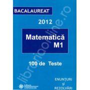 Bacalaureat 2012 matematica M1, 100 de variante. Enunturi si rezolvari