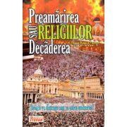 Preamarirea sau decaderea religiilor. Religia va distruge sau va salva omenirea?