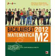 Bac 2012 matematica M2. Bacalaureat 2012 teme recapitulative si 35 de teste rezolvate. Breviar teoretic