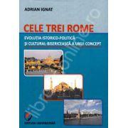 Cele trei Rome. Evolutia istorico-politica si cultural-bisericeasca a unui concept
