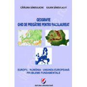 Geografie. Ghid de pregatire pentru bacalaureat. Europa, Romania, Uniunea Europeana. Probleme fundamentale
