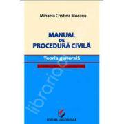 Manual de procedura civila. Teoria generala, cu trimiteri la Noul Cod de procedura civila