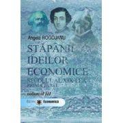 Stapanii ideilor economice. Secolul al XIX-lea, prima parte. Volumul III