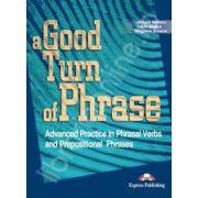 Curs de limba engleza (Vocabular). A good turn of phrase (Advanced Practice in Phrasal Verbs and Prepositional Phrases)
