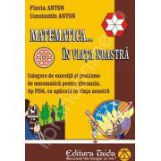 Matematica ... in viata noastra. Pentru clasele V-VIII (Culegere de exerctii si probleme de matematica pentru gimnaziu, tip PISA cu aplicatii in viata noastra)