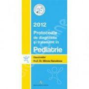 Protocoale de diagnostic si tratament in pediatrie 2012