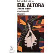 Eul Altora. Jurnale intime - Autobiografii - Memorii