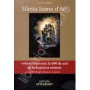 Sfanta Ioana d'Arc (Volum aniversar la 600 de ani de la nasterea eroinei. Text biling francez-roman)
