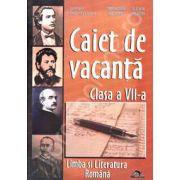 Caiet de Vacanta Limba si Literatura Romana pentru clasa a VII-a