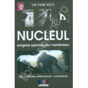 Nucleul. Enigma spionajului romanesc. (Volumul I- Drumul spre nucleul spionajului romanesc )