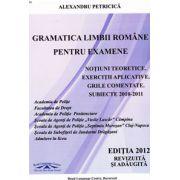 Gramatica limbii romane pentru examene. Notiuni teoretice, exercitii aplicative, grile comentate. Grile comentate 2010-2011 (Editia 2012, revizuita si adaugita)
