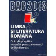 Bac 2013 ghid de pregatire pentru Bacalaureat 2013. Limba si literatura romana