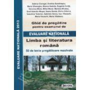 Evaluare Nationala 2013, Limba si literatura romana. Ghid de pregatire - 50 de teste pregatitoare rezolvate