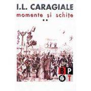 I. L. Caragiale - Momente si schite (volumul 2)