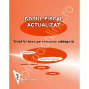 Codul fiscal actualizat 2012-2013. Taxa pe valoare adaugata