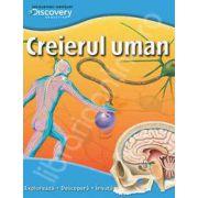 Creierul uman. Exploreaza - descopera - invata