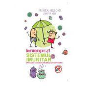 Intareste-ti sistemul imunitar. Ghid pentru combaterea infectiilor si prevenirea bolilor