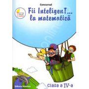Concursul. Fii inteligenT... la matematica, clasa a IV-a (Anul scolar 2012-2013)