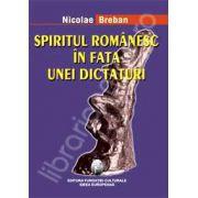 Spiritul romanesc in fata unei dictaturi