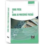 Codul fiscal si codul de procedura fiscala (Editia februarie 2013)