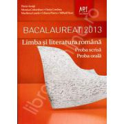 Limba si literatura romana. Bacalaureat 2013 - Proba scrisa. Proba orala