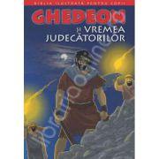 Biblia ilustrata pentru copii. Volumul V - Ghedeon si vremea judecatorilor