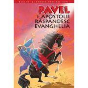 Biblia ilustrata pentru copii. Volumul XII - Pavel si apostolii raspandesc Evanghelia
