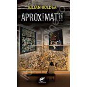 Aproximatii (Iulian Boldea)