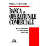 Banca si operatiunile comerciale (Spete si solutii practice in raporturile dintre banca si client)