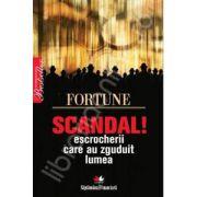 Scandal - escrocherii care au zguduit lumea