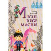 Micul rege Macius. Editie integrala