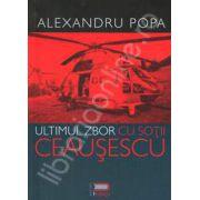 Ultimul zbor cu sotii Ceausescu (Din memoriile unui pilot)