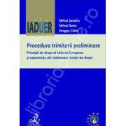 Procedura trimiterii preliminare. Principii de drept al Uniunii Europene si experiente ale sistemului roman de drept