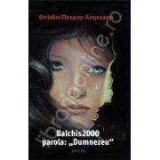 """Balchis 2000, parola: """"Dumnezeu"""""""