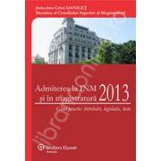 Admiterea la INM si in magistratura 2013. Ghid practic: Intrbari, Legislatie, Teste