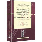 Aspecte controversate in interpretarea si aplicarea prevederilor codului muncii si ale legii dialogului social