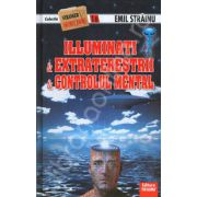 Illuminati. Extraterestrii. Controlul Mental (Colectia, Stranger secret files nr. 16)