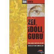 Zei, idoli, guru. Marile religii ale lumii vazute prin ochii crestinismului