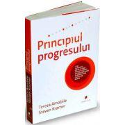Principiul progresului. Cum sa folositi micile victorii pentru a stimula bucuria, implicarea si creativitatea la locul de munca
