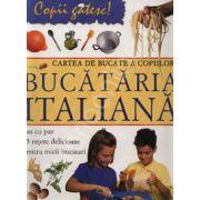 Bucataria Italiana. Cartea de bucate a copiilor. Pas cu pas 15 retete delicioase pentru micii bucatari