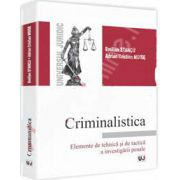 Criminalitatea. Elemente de tehnica si de tactica a investigarii penale