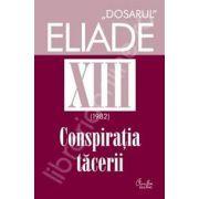Dosarul Eliade volumul XIII, 1982, Conspiratia tacerii