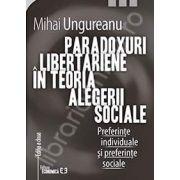 Paradoxuri libertariene in teoria alegerii sociale. Preferinte individuale si preferinte sociale. Editia a doua