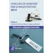 Concurs de admitere la INM si Magistratura 2013. Proba 3. Interviul. Etica si deontologie judiciara
