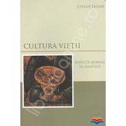 Cultura vietii. Aspecte morale in bioetica