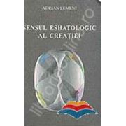 Sensul eshatologic al creatiei