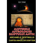 Misterele astrologiei Egiptului antic. Arcanele destinului dupa Cartea Magilor Egipteni