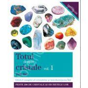 Totul despre cristale volumul 1. Ghidul complet al cristalelor si intrebuintarea lor