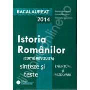 Bac istorie 2014. Bacalaureat 2014, istoria romanilor. Sinteze si teste, enunturi si rezolvari (Editie revizuita)